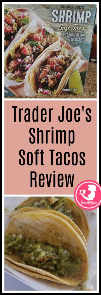 Trader Joe's Shrimp Soft Tacos review. Want to know if this is something worth buying from Trader Joe's? All pins link to BecomeBetty.com where you can find reviews, pictures, thoughts, calorie counts, nutritional information, how to prepare, allergy information, price, and how to prepare each product.