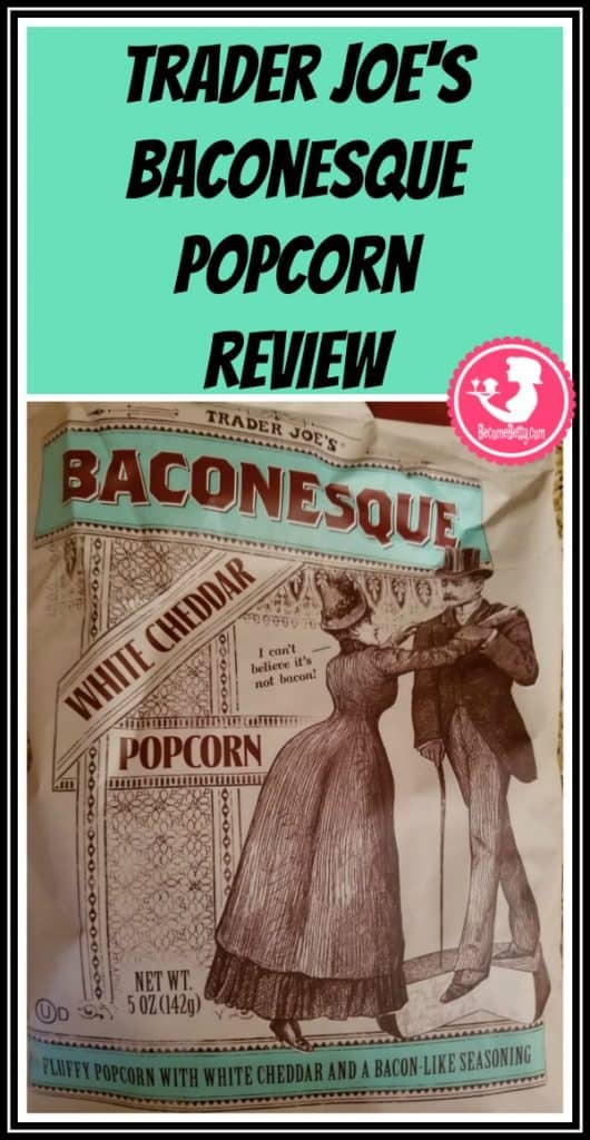 Trader Joe's Baconesque Popcorn review. Want to know if this is something worth putting on your shopping list from Trader Joe's? All pins link to BecomeBetty.com where you can find reviews, pictures, thoughts, calorie counts, nutritional information, how to prepare, allergy information, price, and how to prepare each product.