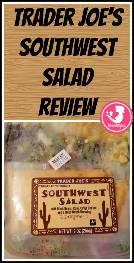 Trader Joe's Southwest salad review. Want to know if this is something worth putting on your shopping list from Trader Joe's? All pins link to BecomeBetty.com where you can find reviews, pictures, thoughts, calorie counts, nutritional information, how to prepare, allergy information, price, and how to prepare each product.