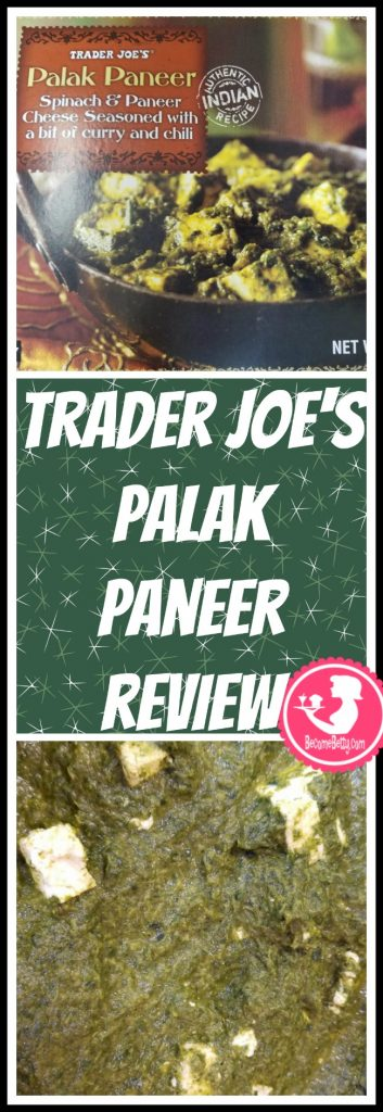 Trader Joe's Palak Paneer review. Want to know if this is something worth putting on your shopping list from Trader Joe's? All pins link to BecomeBetty.com where you can find reviews, pictures, thoughts, calorie counts, nutritional information, how to prepare, allergy information, price, and how to prepare each product.