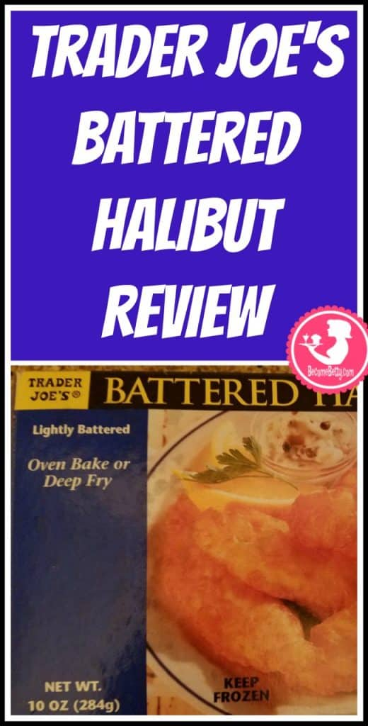 Trader Joe's Battered Frozen Halibut review. Want to know if this is something worth putting on your shopping list from Trader Joe's? All pins link to BecomeBetty.com where you can find reviews, pictures, thoughts, calorie counts, nutritional information, how to prepare, allergy information, price, and how to prepare each product.