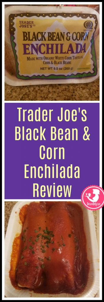 Trader Joe's Black Bean and Corn Enchilada review.  Want to know if this is something worth putting on your shopping list from Trader Joe's? All pins link to BecomeBetty.com where you can find reviews, pictures, thoughts, calorie counts, nutritional information, how to prepare, allergy information, price, and how to prepare each product.