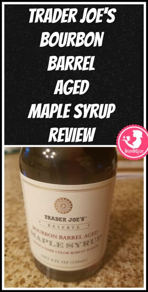 Trader Joe's Reserve Bourbon Barrel Aged Maple Syrup review. Want to know if this is something worth putting on your shopping list from Trader Joe's? All pins link to BecomeBetty.com where you can find reviews, pictures, thoughts, calorie counts, nutritional information, how to prepare, allergy information, price, and how to prepare each product.