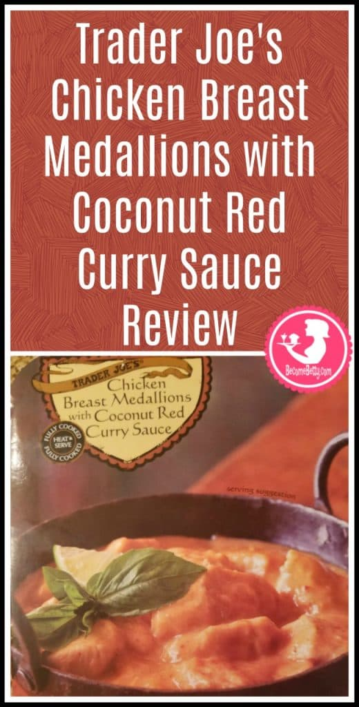 Trader Joe's Chicken Breast Medallions with Coconut Red Curry Sauce review. Want to know if this is something worth putting on your shopping list from Trader Joe's? All pins link to BecomeBetty.com where you can find reviews, pictures, thoughts, calorie counts, nutritional information, how to prepare, allergy information, price, and how to prepare each product.