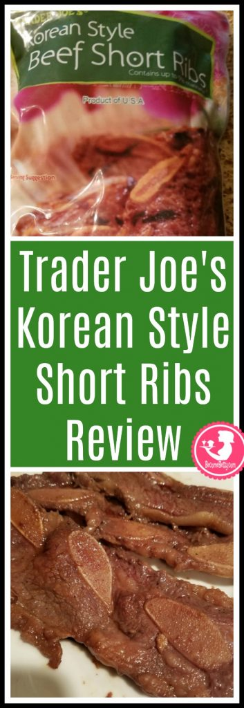 Trader Joe's Korean Style Beef Short Ribs are a marinated meat in the freezer aisle of Trader Joe's. My review is posted. Want to know if this is something worth putting on your shopping list from Trader Joe's? All pins link to BecomeBetty.com where you can find reviews, pictures, thoughts, calorie counts, nutritional information, how to prepare, allergy information, price, and how to prepare each product.
