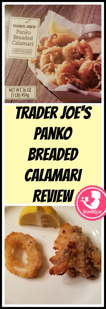 Trader Joe's Panko Breaded Calamari review. Want to know if this is something worth putting on your shopping list from Trader Joe's? All pins link to BecomeBetty.com where you can find reviews, pictures, thoughts, calorie counts, nutritional information, how to prepare, allergy information, price, and how to prepare each product.