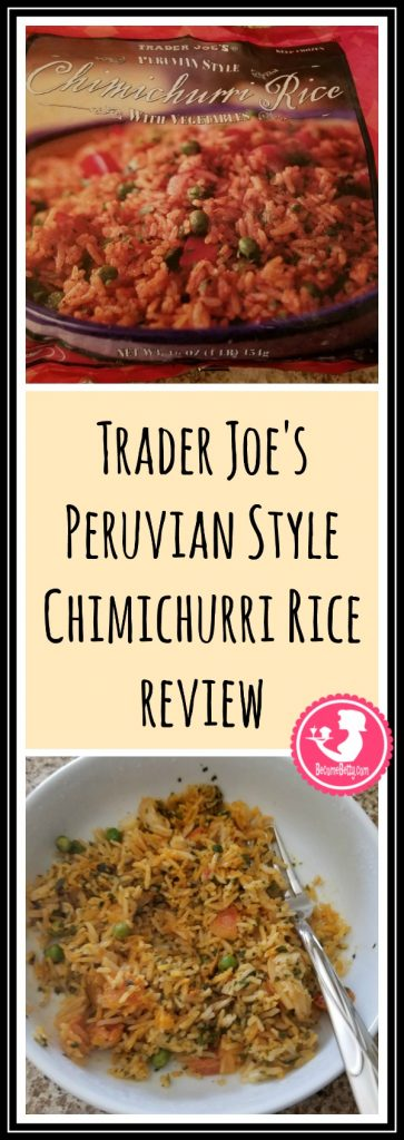 Trader Joe's Peruvian Style Chimichurri rice in found in the freezer section. How is it? Want to know if this is something worth putting on your shopping list from Trader Joe's? All pins link to BecomeBetty.com where you can find reviews, pictures, thoughts, calorie counts, nutritional information, how to prepare, allergy information, price, and how to prepare each product.
