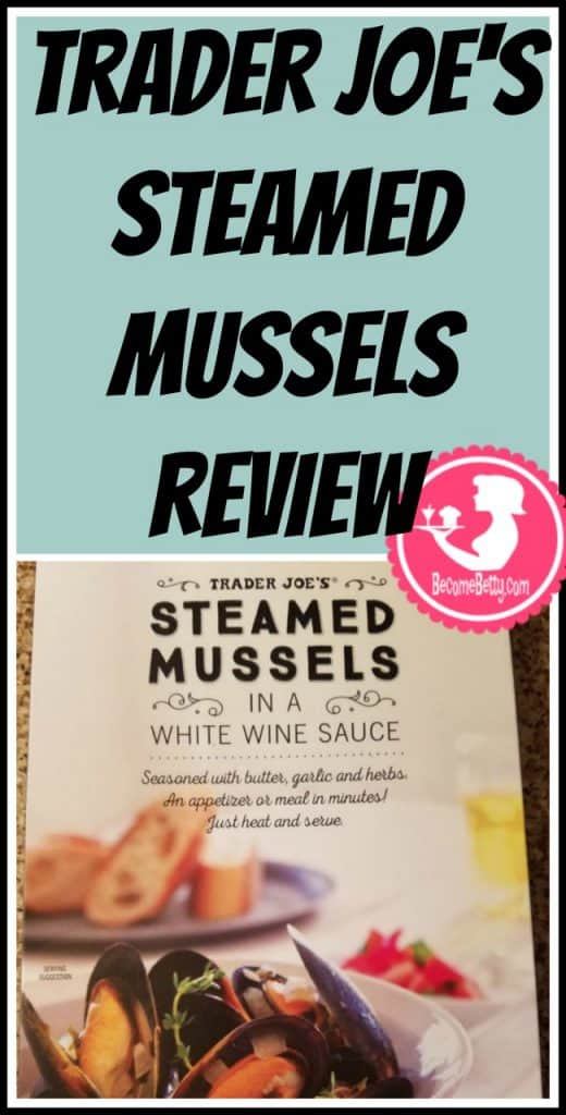 Trader Joe's Steamed Mussels review. Want to know if this is something worth putting on your shopping list from Trader Joe's? All pins link to BecomeBetty.com where you can find reviews, pictures, thoughts, calorie counts, nutritional information, how to prepare, allergy information, price, and how to prepare each product.