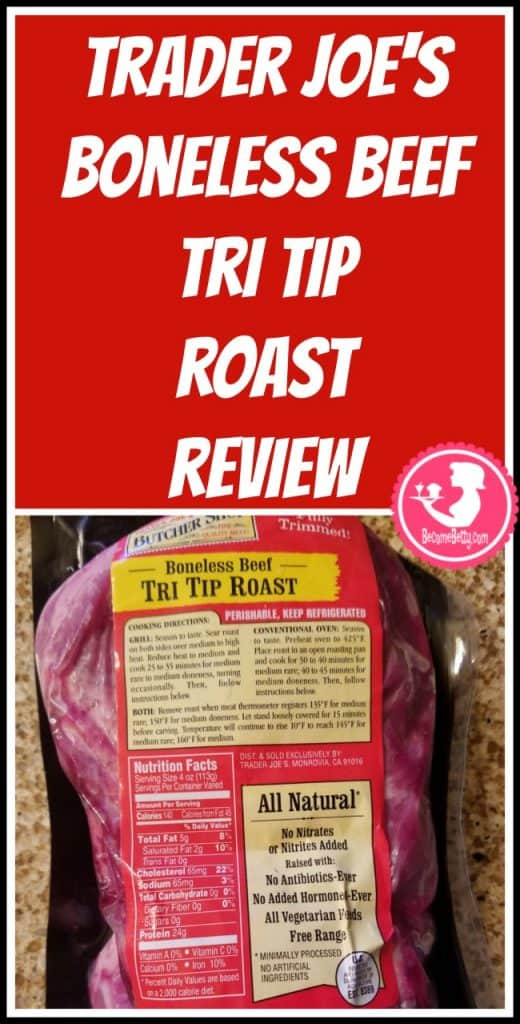 Trader Joe's Boneless Beef Tri Tip Roast review. Want to know if this is something worth putting on your shopping list from Trader Joe's? All pins link to BecomeBetty.com where you can find reviews, pictures, thoughts, calorie counts, nutritional information, how to prepare, allergy information, price, and how to prepare each product.