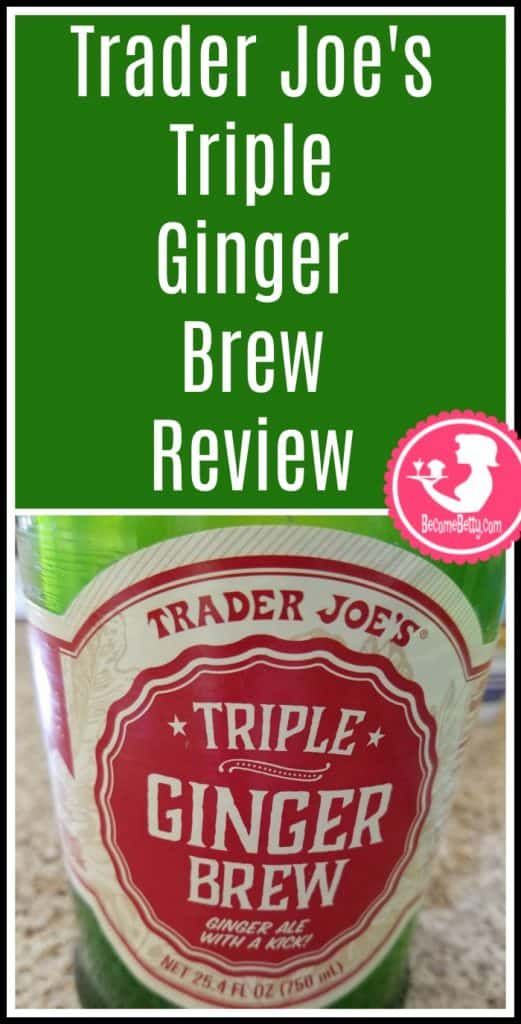 Trader Joe's Triple Ginger Brew review. Want to know if this is something worth putting on your shopping list from Trader Joe's? All pins link to BecomeBetty.com where you can find reviews, pictures, thoughts, calorie counts, nutritional information, how to prepare, allergy information, price, and how to prepare each product.