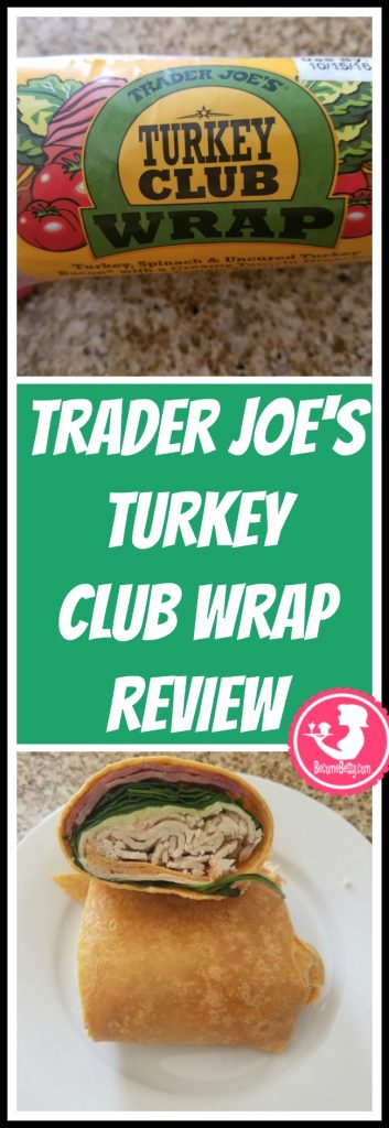 Trader Joe's Turkey Club Wrap review. Want to know if this is something worth putting on your shopping list from Trader Joe's? All pins link to BecomeBetty.com where you can find reviews, pictures, thoughts, calorie counts, nutritional information, how to prepare, allergy information, price, and how to prepare each product.