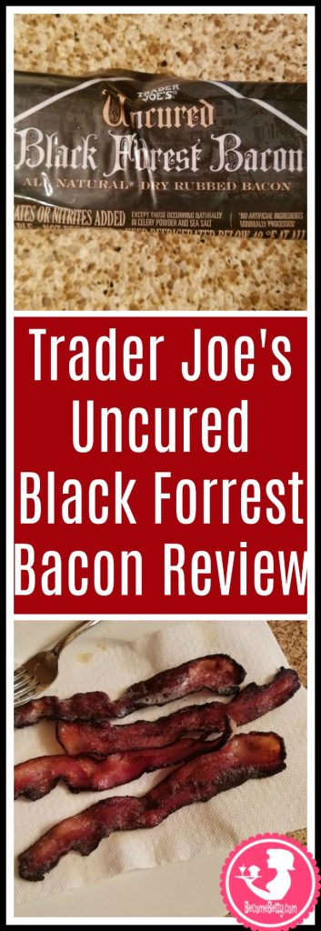 Trader Joe's Uncured Black Forrest Bacon review. Want to know if this is something worth putting on your shopping list from Trader Joe's? All pins link to BecomeBetty.com where you can find reviews, pictures, thoughts, calorie counts, nutritional information, how to prepare, allergy information, price, and how to prepare each product.