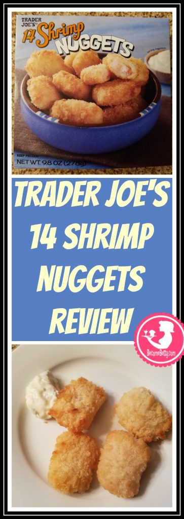 Trader Joe's 14 Shrimp Nuggets review. Want to know if this is something worth putting on your shopping list from Trader Joe's? All pins link to BecomeBetty.com where you can find reviews, pictures, thoughts, calorie counts, nutritional information, how to prepare, allergy information, price, and how to prepare each product.