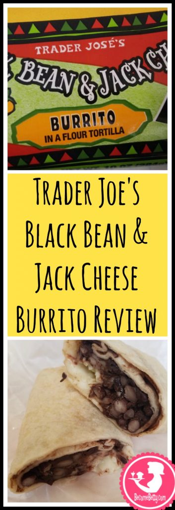 Trader Joe's Black Bean and Jack Cheese Burrito review. Want to know if this is something worth putting on your shopping list from Trader Joe's? All pins link to BecomeBetty.com where you can find reviews, pictures, thoughts, calorie counts, nutritional information, how to prepare, allergy information, price, and how to prepare each product.