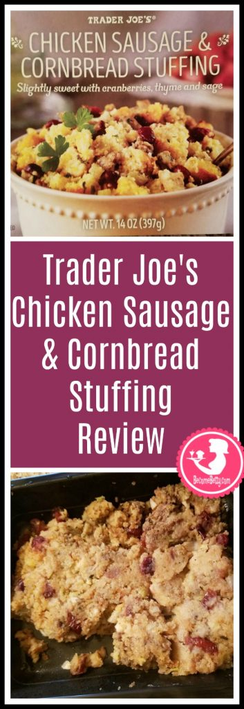 Trader Joe's Chicken Sausage and Cornbread Stuffing review. Want to know if this is something worth putting on your shopping list from Trader Joe's? All pins link to BecomeBetty.com where you can find reviews, pictures, thoughts, calorie counts, nutritional information, how to prepare, allergy information, price, and how to prepare each product.