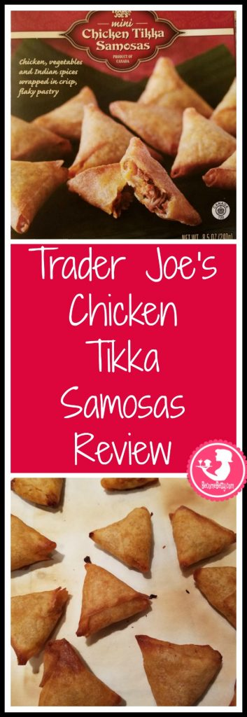 Trader Joe's Chicken Tikka Samosas review. Want to know if this is something worth putting on your shopping list from Trader Joe's? All pins link to BecomeBetty.com where you can find reviews, pictures, thoughts, calorie counts, nutritional information, how to prepare, allergy information, price, and how to prepare each product.