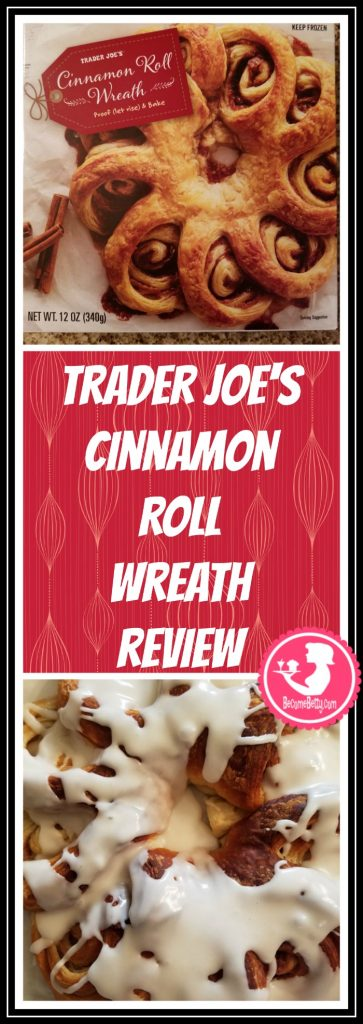 Trader Joe's Cinnamon Roll Wreath review. Want to know if this is something worth putting on your shopping list from Trader Joe's? All pins link to BecomeBetty.com where you can find reviews, pictures, thoughts, calorie counts, nutritional information, how to prepare, allergy information, price, and how to prepare each product.