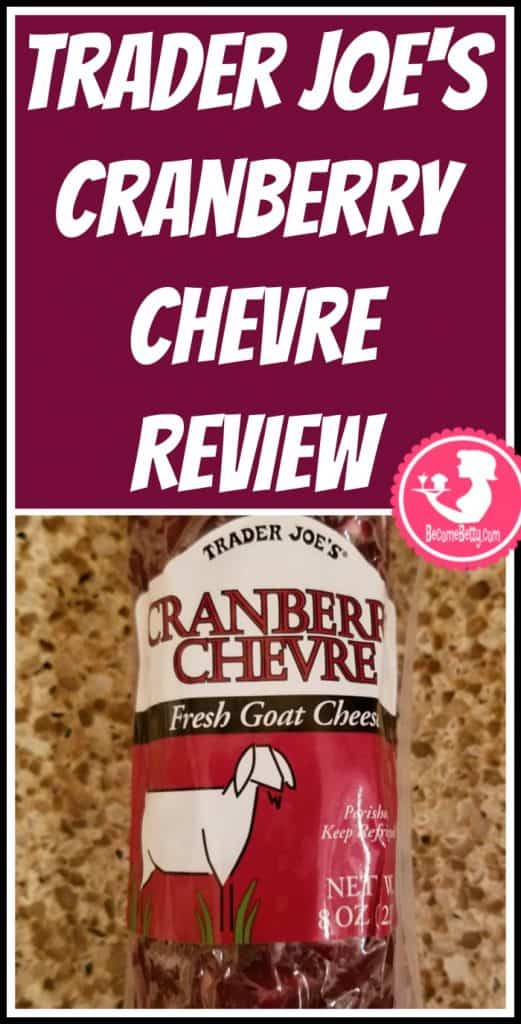 Trader Joe's Cranberry Chevre (goat cheese) review. Want to know if this is something worth putting on your shopping list from Trader Joe's? All pins link to BecomeBetty.com where you can find reviews, pictures, thoughts, calorie counts, nutritional information, how to prepare, allergy information, price, and how to prepare each product.