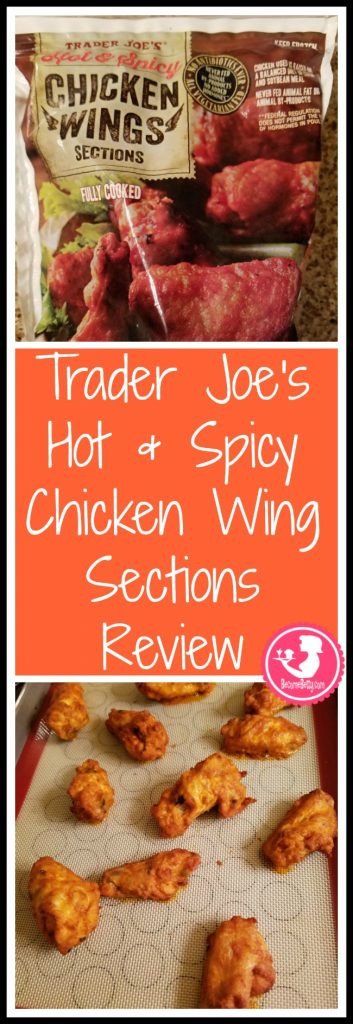 Trader Joe's Hot and Spicy Chicken Wing Sections are basically Buffalo wings or Hot wings in the freezer section. My review follows. Want to know if this is something worth putting on your shopping list from Trader Joe's? All pins link to BecomeBetty.com where you can find reviews, pictures, thoughts, calorie counts, nutritional information, how to prepare, allergy information, price, and how to prepare each product.