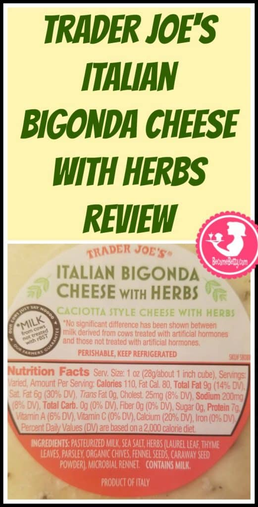 Trader Joe's Italian Bigonda Cheese with Herbs review. Want to know if this is something worth putting on your shopping list from Trader Joe's? All pins link to BecomeBetty.com where you can find reviews, pictures, thoughts, calorie counts, nutritional information, how to prepare, allergy information, price, and how to prepare each product.