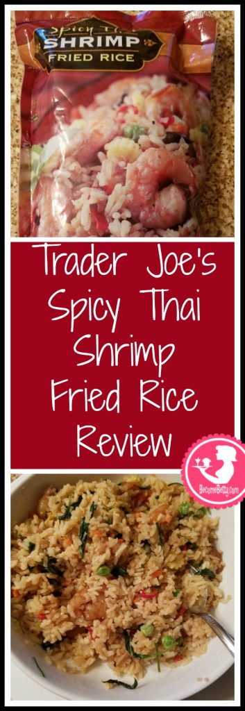 Trader Joe's Spicy Thai Shrimp Fried Rice review.  Want to know if this is something worth putting on your shopping list from Trader Joe's? All pins link to BecomeBetty.com where you can find reviews, pictures, thoughts, calorie counts, nutritional information, how to prepare, allergy information, price, and how to prepare each product.