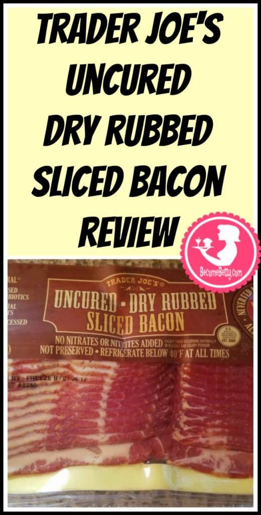 Trader Joe's Dry Rubbed Sliced Bacon review. Want to know if this is something worth putting on your shopping list from Trader Joe's? All pins link to BecomeBetty.com where you can find reviews, pictures, thoughts, calorie counts, nutritional information, how to prepare, allergy information, price, and how to prepare each product.