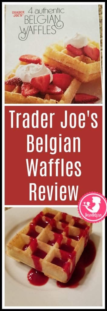 Trader Joe's Belgian Waffles review.  Want to know if this is something worth putting on your shopping list from Trader Joe's? All pins link to BecomeBetty.com where you can find reviews, pictures, thoughts, calorie counts, nutritional information, how to prepare, allergy information, and price.