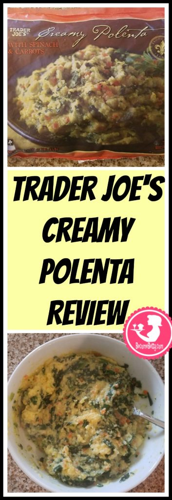 Trader Joe's Creamy Polenta review. Want to know if this is something worth putting on your shopping list from Trader Joe's? All pins link to BecomeBetty.com where you can find reviews, pictures, thoughts, calorie counts, nutritional information, how to prepare, allergy information, and price.