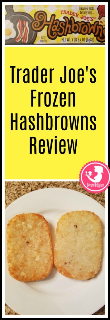 Trader Joe's Hashbrowns review. Want to know if this is something worth putting on your shopping list from Trader Joe's? All pins link to BecomeBetty.com where you can find reviews, pictures, thoughts, calorie counts, nutritional information, how to prepare, allergy information, and price.