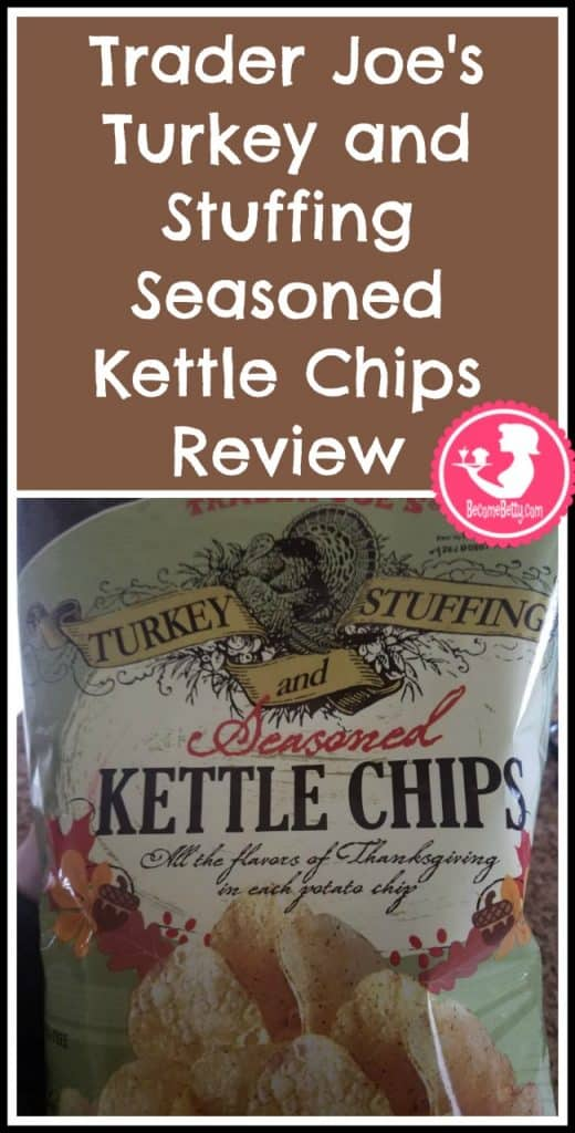Trader Joe's Turkey and Stuffing Seasoned Kettle Chips review. Want to know if this is something worth putting on your shopping list from Trader Joe's? All pins link to BecomeBetty.com where you can find reviews, pictures, thoughts, calorie counts, nutritional information, how to prepare, allergy information, and price.