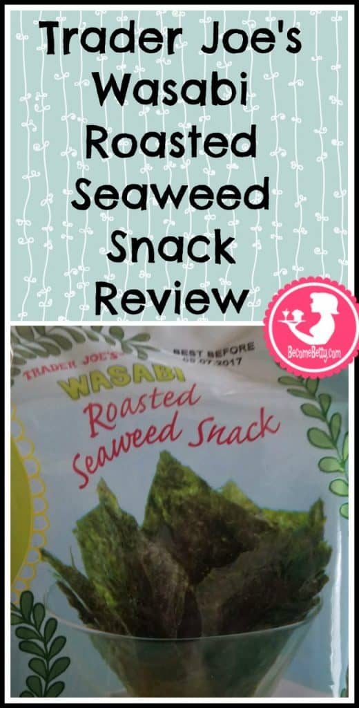 Trader Joe's Wasabi Roasted Seaweed Snack Review. Want to know if this is something worth putting on your shopping list from Trader Joe's? All pins link to BecomeBetty.com where you can find reviews, pictures, thoughts, calorie counts, nutritional information, how to prepare, allergy information, and price.
