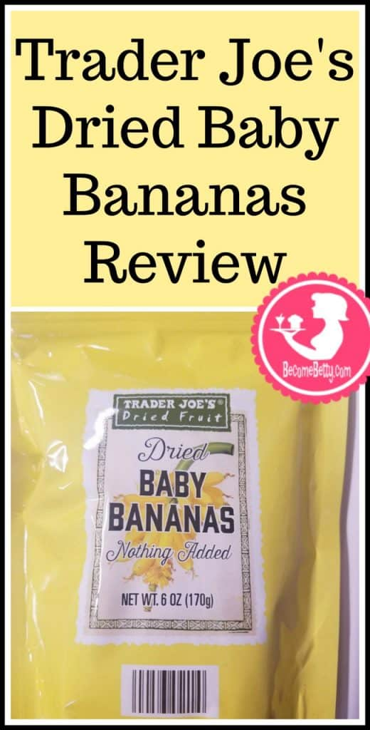 Trader Joe's Dried Baby Bananas review. Want to know if this is something worth putting on your shopping list from Trader Joe's? All pins link to BecomeBetty.com where you can find reviews, pictures, thoughts, calorie counts, nutritional information, how to prepare, allergy information, and price.