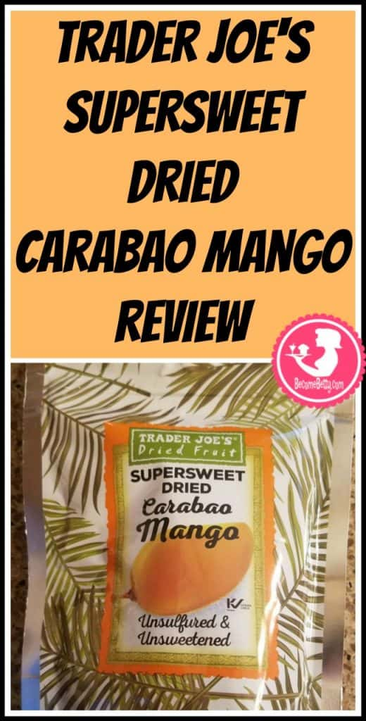 Trader Joe's Super sweet Dried Carabao Mango review. Want to know if this is something worth putting on your shopping list from Trader Joe's? All pins link to BecomeBetty.com where you can find reviews, pictures, thoughts, calorie counts, nutritional information, how to prepare, allergy information, and price.