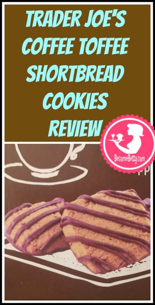 Trader Joes Coffee Toffee Shortbread Cookies review. Want to know if this is something worth putting on your shopping list from Trader Joe's? All pins link to BecomeBetty.com where you can find reviews, pictures, thoughts, calorie counts, nutritional information, how to prepare, allergy information, and price.