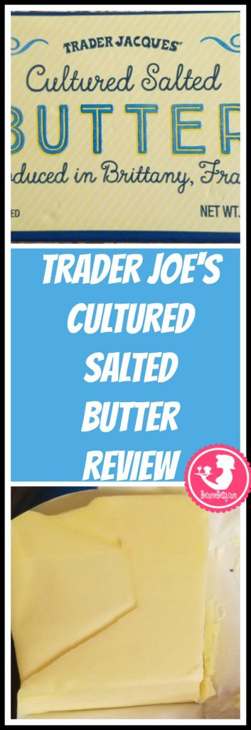 Trader Joe's Cultured Salted Butter review. Want to know if this is something worth putting on your shopping list from Trader Joe's? All pins link to BecomeBetty.com where you can find reviews, pictures, thoughts, calorie counts, nutritional information, how to prepare, allergy information, price, and how to prepare each product.