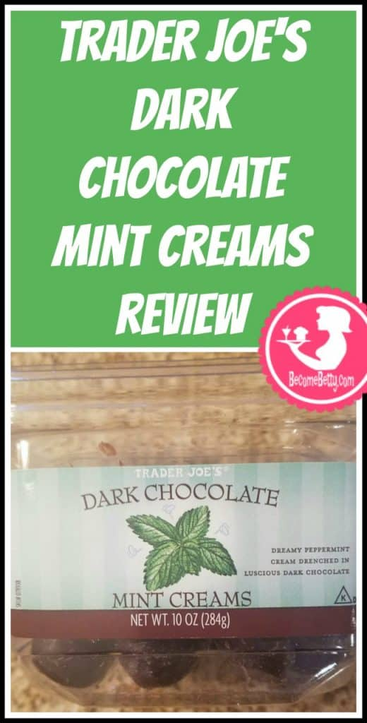 Trader Joe's Dark Chocolate Mint Creams review. Want to know if this is something worth putting on your shopping list from Trader Joe's? All pins link to BecomeBetty.com where you can find reviews, pictures, thoughts, calorie counts, nutritional information, how to prepare, allergy information, price, and how to prepare each product.