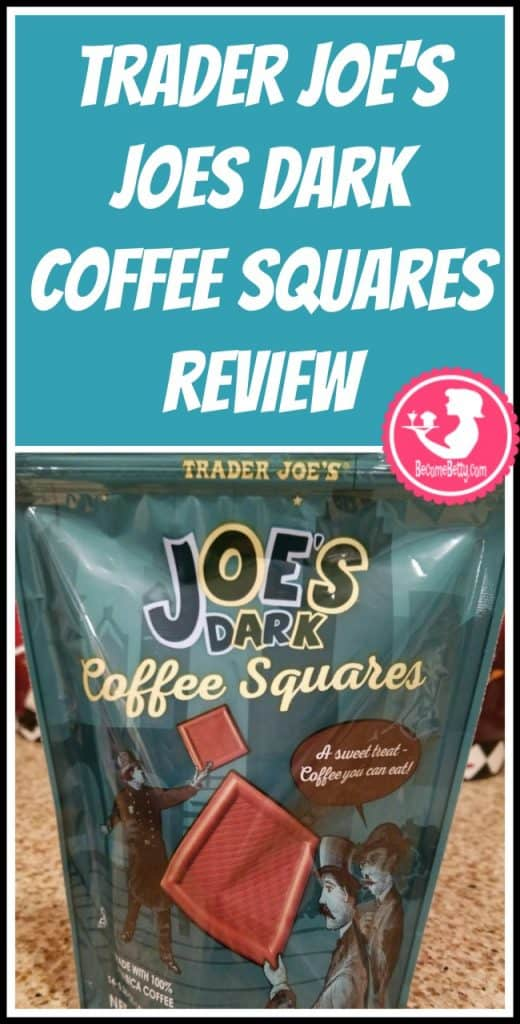 Trader Joe's Joes Dark Coffee Squares review. Want to know if this is something worth putting on your shopping list from Trader Joe's? All pins link to BecomeBetty.com where you can find reviews, pictures, thoughts, calorie counts, nutritional information, how to prepare, allergy information, price, and how to prepare each product.