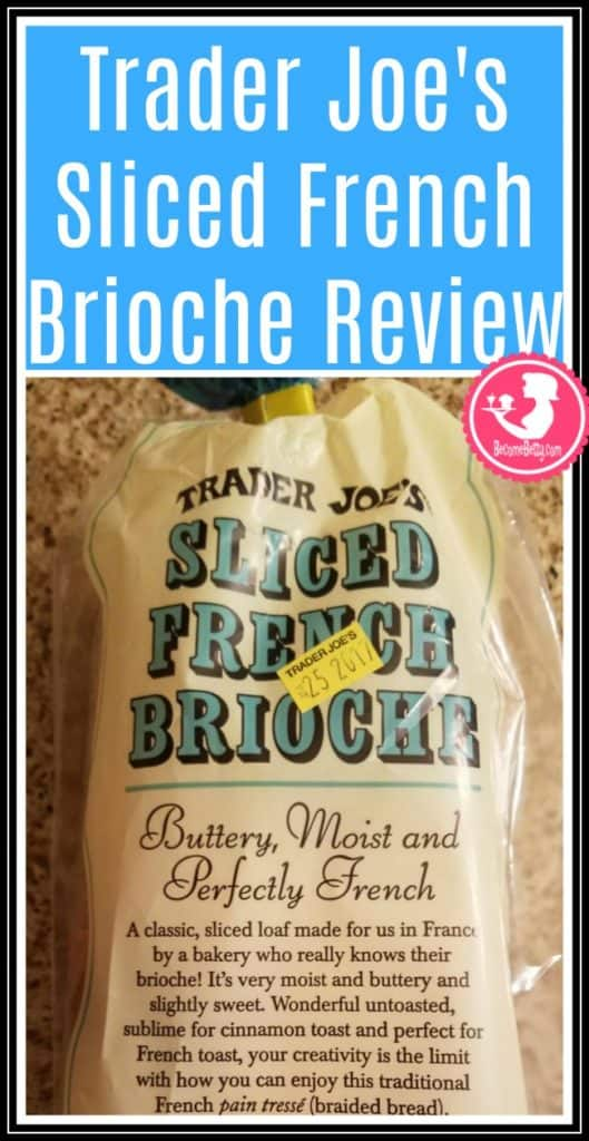 Trader Joe's Sliced French Brioche review. Want to know if this is something worth putting on your shopping list from Trader Joe's? All pins link to BecomeBetty.com where you can find reviews, pictures, thoughts, calorie counts, nutritional information, how to prepare, allergy information, price, and how to prepare each product.
