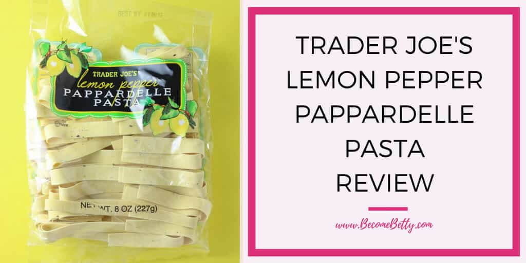 Trader Joe's Lemon Pepper Pappardelle Pasta Review