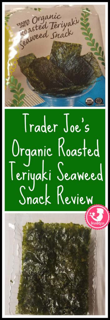 Trader Joe's Organic Roasted Teriyaki Seaweed Snack review. Want to know if this is something worth putting on your shopping list from Trader Joe's? All pins link to BecomeBetty.com where you can find reviews, pictures, thoughts, calorie counts, nutritional information, how to prepare, allergy information, price, and how to prepare each product.