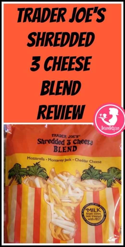 Trader Joe's Shredded 3 Cheese Blend review. Want to know if this is something worth putting on your shopping list from Trader Joe's? All pins link to BecomeBetty.com where you can find reviews, pictures, thoughts, calorie counts, nutritional information, how to prepare, allergy information, price, and how to prepare each product.