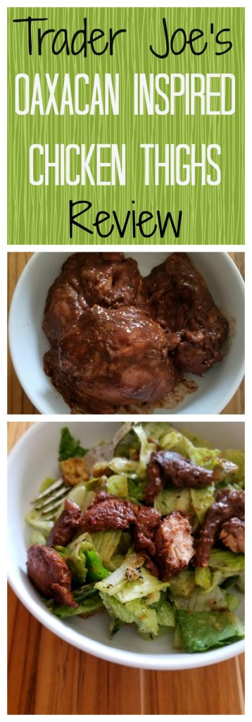 Trader Joes Oaxacan Inspired Chicken Thighs Review. Want to know if this is something worth buying from Trader Joe's? All pins link to BecomeBetty.com where you can find reviews, pictures, thoughts, calorie counts, nutritional information, how to prepare, allergy information, and how to prepare each product.