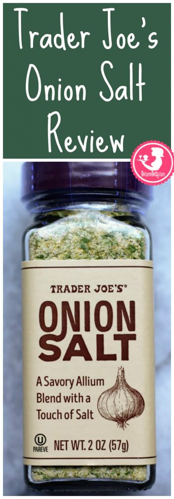 Trader Joes Onion Salt. Want to know if this is something worth buying from Trader Joe's? All pins link to BecomeBetty.com where you can find reviews, pictures, thoughts, calorie counts, nutritional information, how to prepare, allergy information, and how to prepare each product.