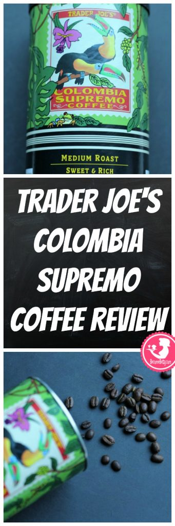 Trader Joe's Colombia Supremo Coffee review. Want to know if this is something worth putting on your shopping list from Trader Joe's? All pins link to BecomeBetty.com where you can find reviews, pictures, thoughts, calorie counts, nutritional information, how to prepare, allergy information, price, and how to prepare each product.