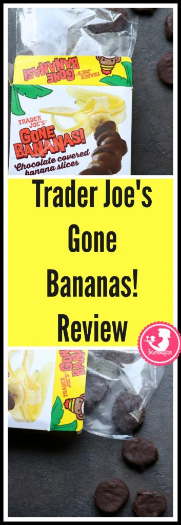 Trader Joe's Gone Bananas review. Want to know if this is something worth putting on your shopping list from Trader Joe's? All pins link to BecomeBetty.com where you can find reviews, pictures, thoughts, calorie counts, nutritional information, how to prepare, allergy information, price, and how to prepare each product.