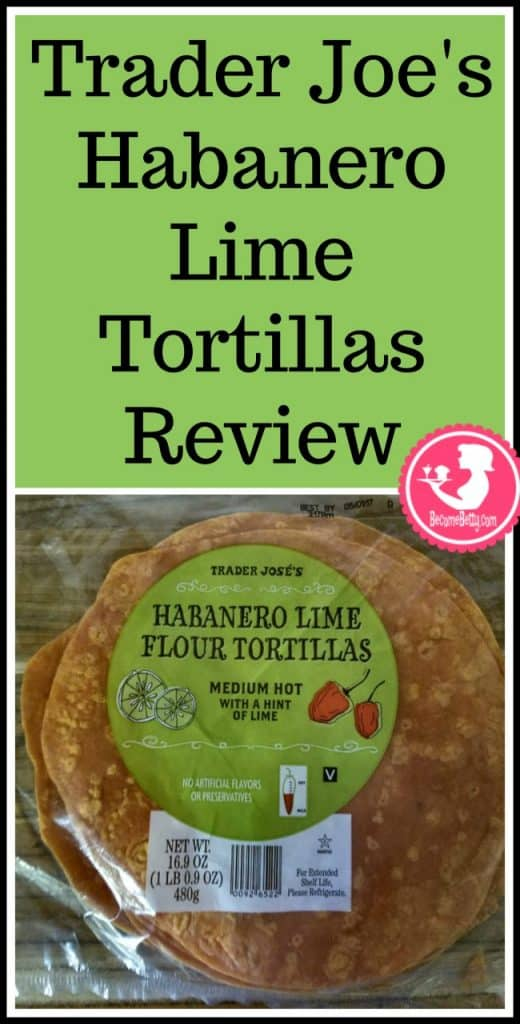 Trader Joe's Habanero Lime Flour Tortillas review. Want to know if this is something worth putting on your shopping list from Trader Joe's? All pins link to BecomeBetty.com where you can find reviews, pictures, thoughts, calorie counts, nutritional information, how to prepare, allergy information, price, and how to prepare each product.