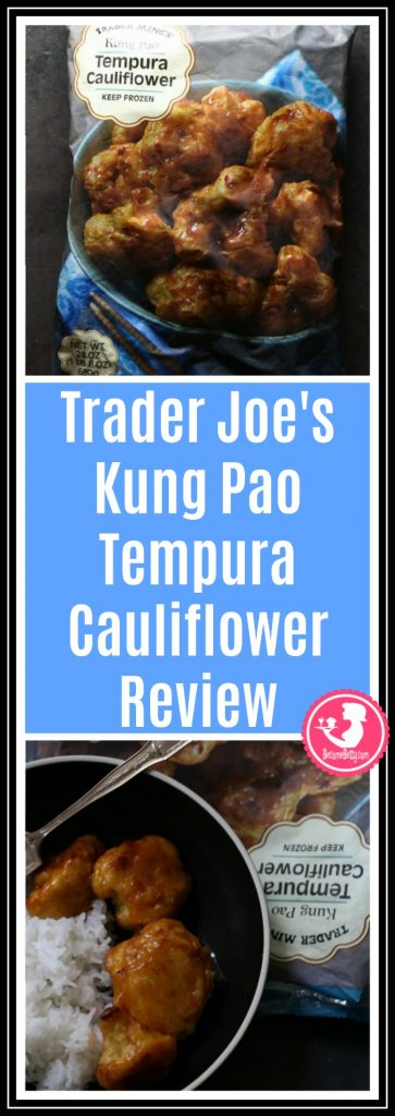 Trader Joe's Kung Pao Tempura Cauliflower review. Want to know if this is something worth putting on your shopping list from Trader Joe's? All pins link to BecomeBetty.com where you can find reviews, pictures, thoughts, calorie counts, nutritional information, how to prepare, allergy information, price, and how to prepare each product.