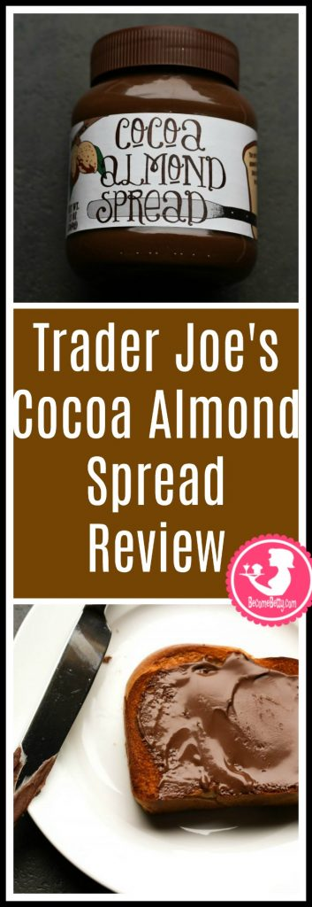 Trader Joe's Cocoa Almond Spread review. Want to know if this is something worth putting on your shopping list from Trader Joe's? All pins link to BecomeBetty.com where you can find reviews, pictures, thoughts, calorie counts, nutritional information, how to prepare, allergy information, and price.