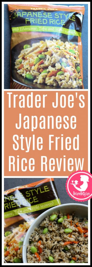 Trader Joe's Japanese Style Fried Rice review. Want to know if this is something worth putting on your shopping list from Trader Joe's? All pins link to BecomeBetty.com where you can find reviews, pictures, thoughts, calorie counts, nutritional information, how to prepare, allergy information, and price.