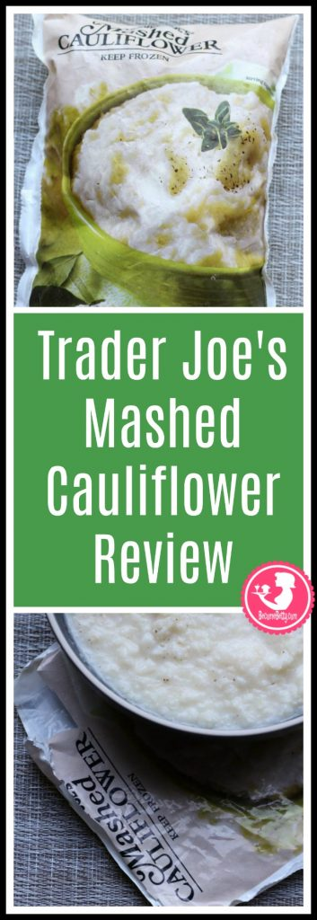Trader Joe's Mashed Cauliflower review. Want to know if this is something worth putting on your shopping list from Trader Joe's? All pins link to BecomeBetty.com where you can find reviews, pictures, thoughts, calorie counts, nutritional information, how to prepare, allergy information, and price.
